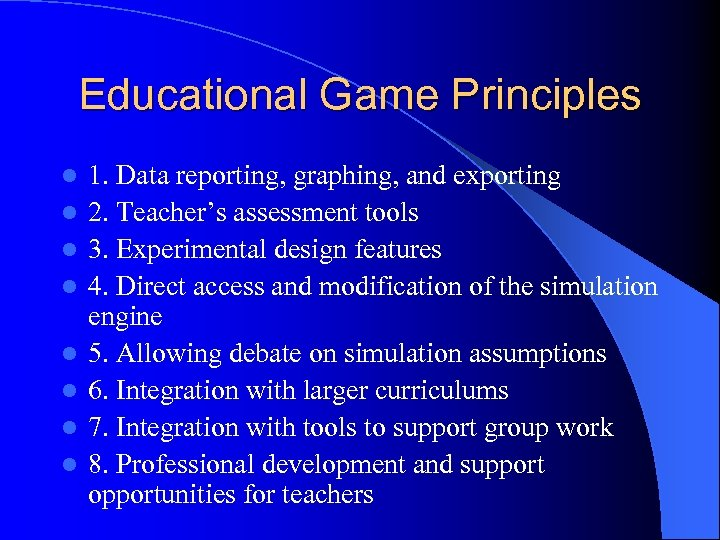 Educational Game Principles l l l l 1. Data reporting, graphing, and exporting 2.