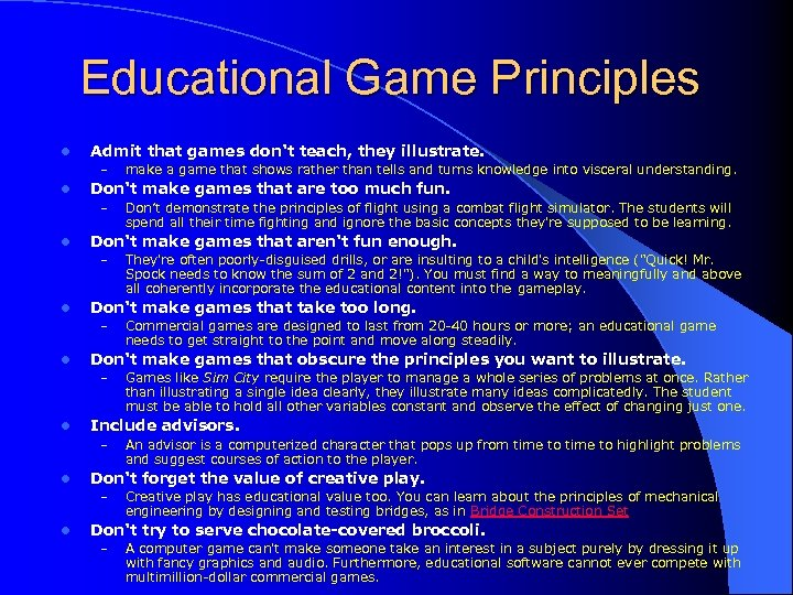 Educational Game Principles l Admit that games don't teach, they illustrate. – l Don't