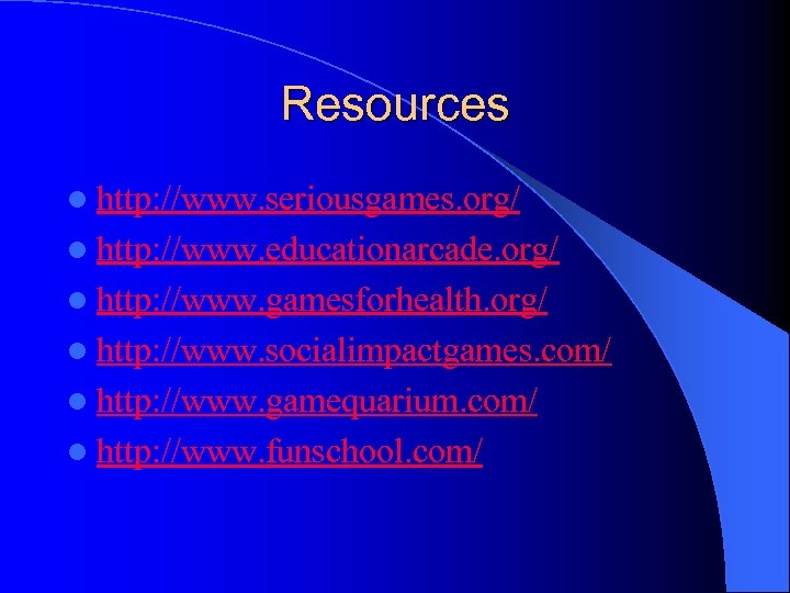 Resources l http: //www. seriousgames. org/ l http: //www. educationarcade. org/ l http: //www.