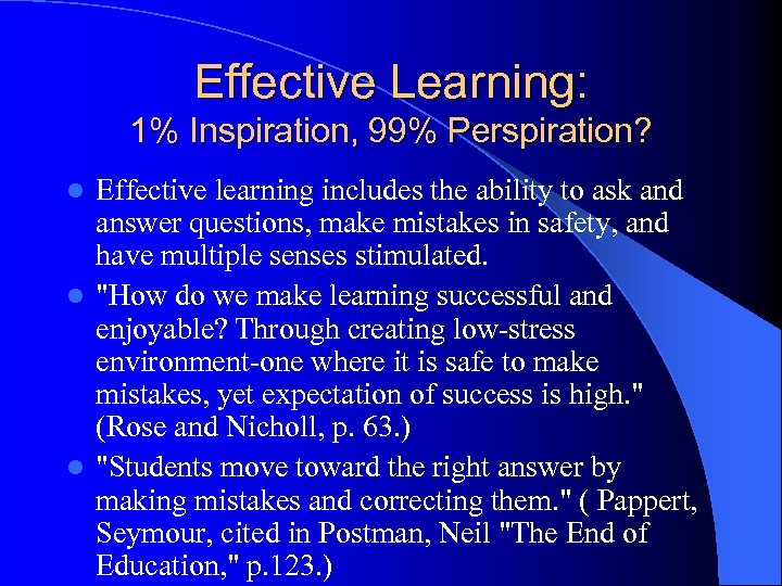 Effective Learning: 1% Inspiration, 99% Perspiration? Effective learning includes the ability to ask and