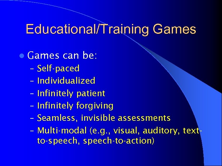Educational/Training Games l Games can be: – Self-paced – Individualized – Infinitely patient –