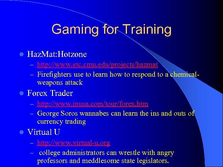 Gaming for Training l Haz. Mat: Hotzone – http: //www. etc. cmu. edu/projects/hazmat –