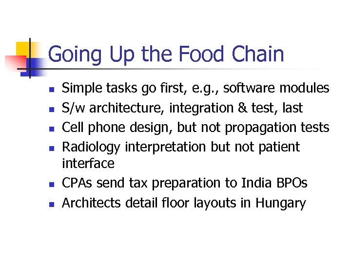 Going Up the Food Chain n n n Simple tasks go first, e. g.