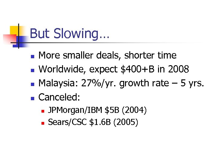 But Slowing… n n More smaller deals, shorter time Worldwide, expect $400+B in 2008