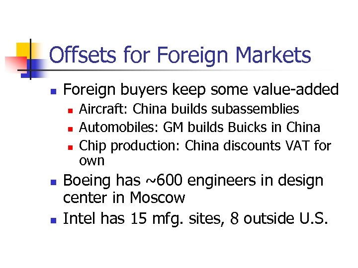 Offsets for Foreign Markets n Foreign buyers keep some value-added n n n Aircraft: