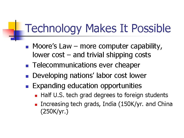 Technology Makes It Possible n n Moore's Law – more computer capability, lower cost