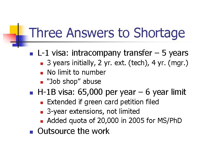 Three Answers to Shortage n L-1 visa: intracompany transfer – 5 years n n