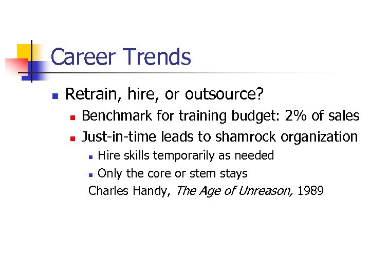 Career Trends n Retrain, hire, or outsource? n n Benchmark for training budget: 2%