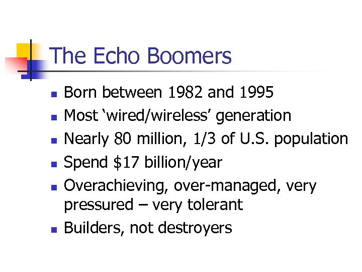 The Echo Boomers n n n Born between 1982 and 1995 Most 'wired/wireless' generation