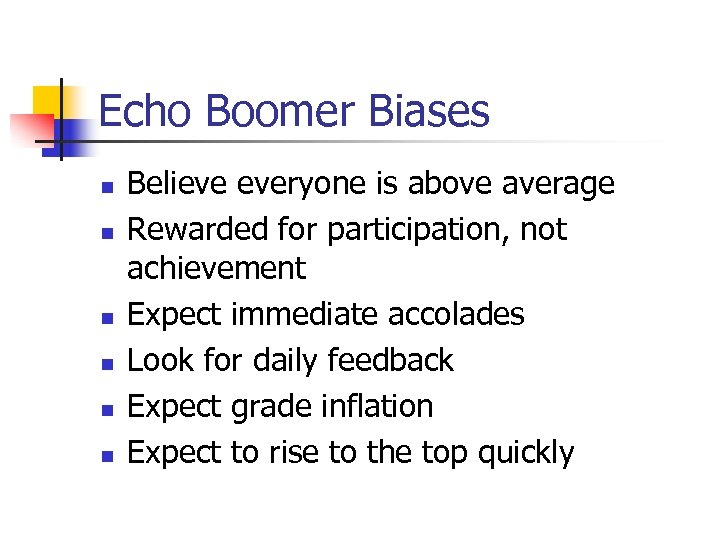 Echo Boomer Biases n n n Believe everyone is above average Rewarded for participation,
