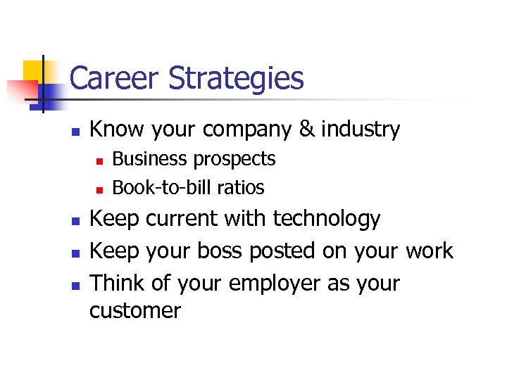 Career Strategies n Know your company & industry n n n Business prospects Book-to-bill