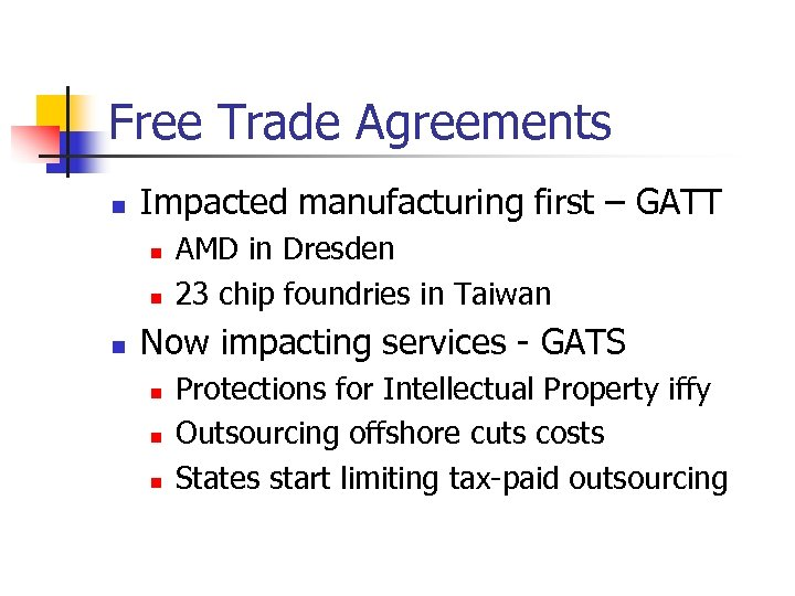 Free Trade Agreements n Impacted manufacturing first – GATT n n n AMD in