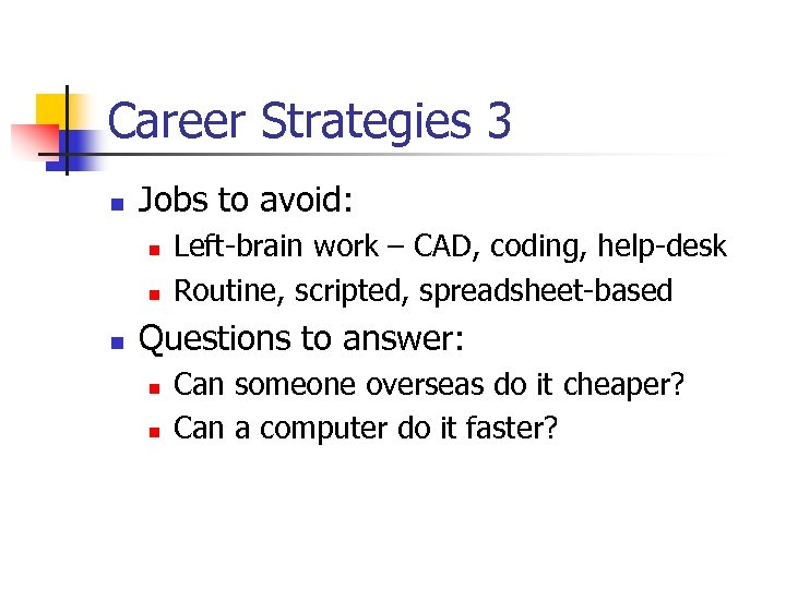Career Strategies 3 n Jobs to avoid: n n n Left-brain work – CAD,