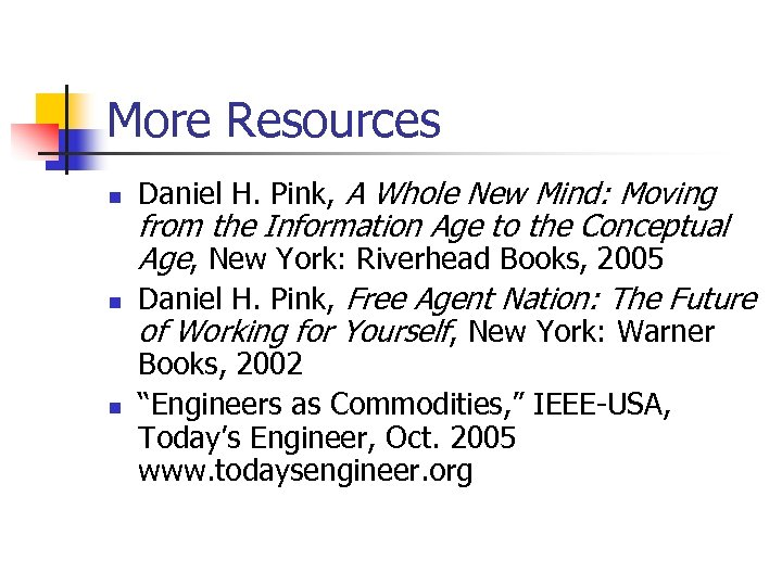 More Resources n n n Daniel H. Pink, A Whole New Mind: Moving from
