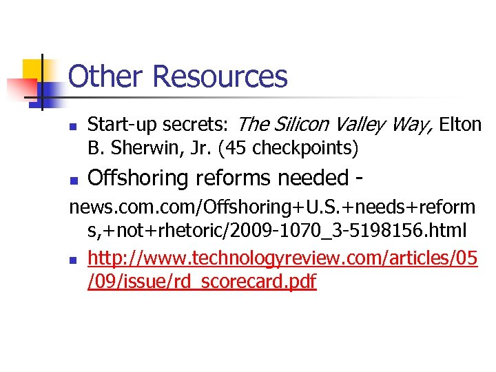 Other Resources n n Start-up secrets: The Silicon Valley Way, Elton B. Sherwin, Jr.