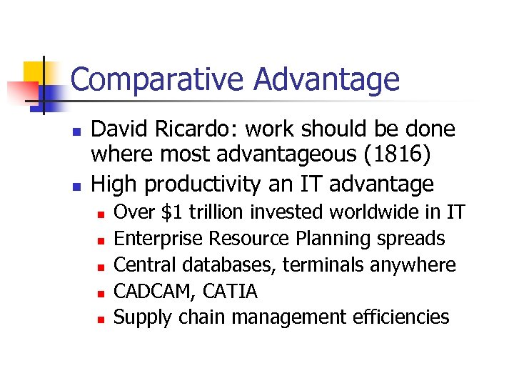 Comparative Advantage n n David Ricardo: work should be done where most advantageous (1816)