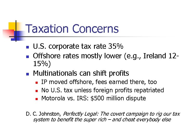 Taxation Concerns n n n U. S. corporate tax rate 35% Offshore rates mostly