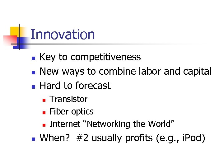 Innovation n Key to competitiveness New ways to combine labor and capital Hard to