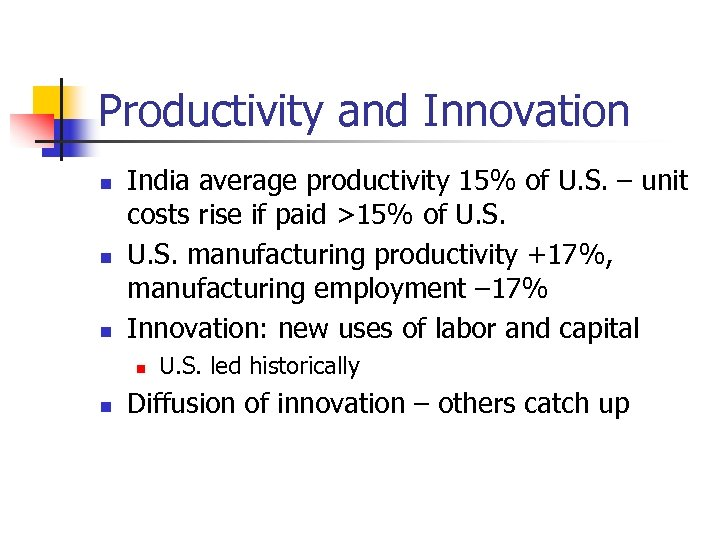 Productivity and Innovation n India average productivity 15% of U. S. – unit costs