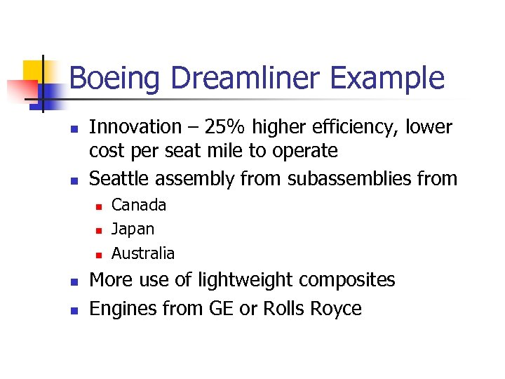 Boeing Dreamliner Example n n Innovation – 25% higher efficiency, lower cost per seat