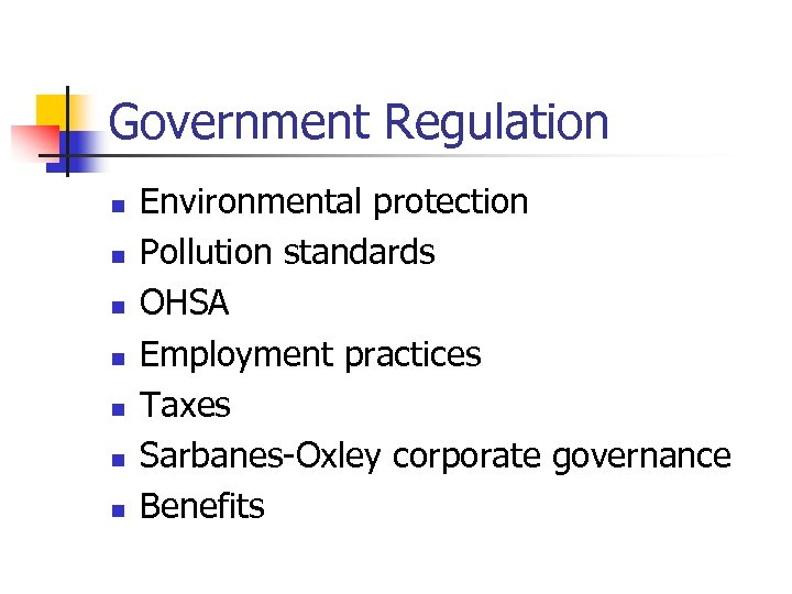 Government Regulation n n n Environmental protection Pollution standards OHSA Employment practices Taxes Sarbanes-Oxley