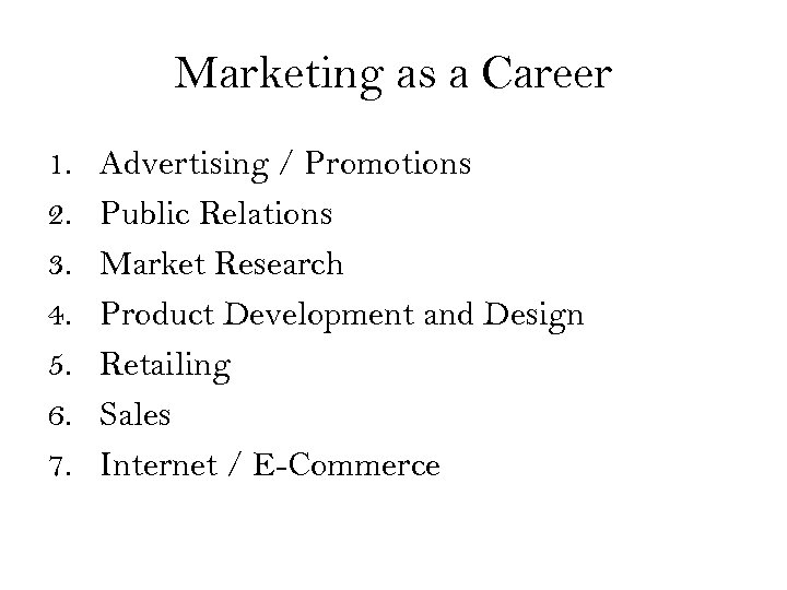 Marketing as a Career 1. 2. 3. 4. 5. 6. 7. Advertising / Promotions