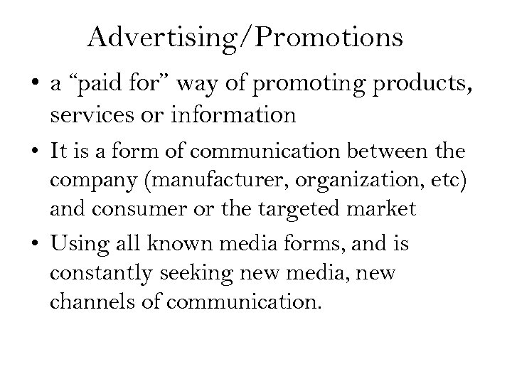 "Advertising/Promotions • a ""paid for"" way of promoting products, services or information • It"
