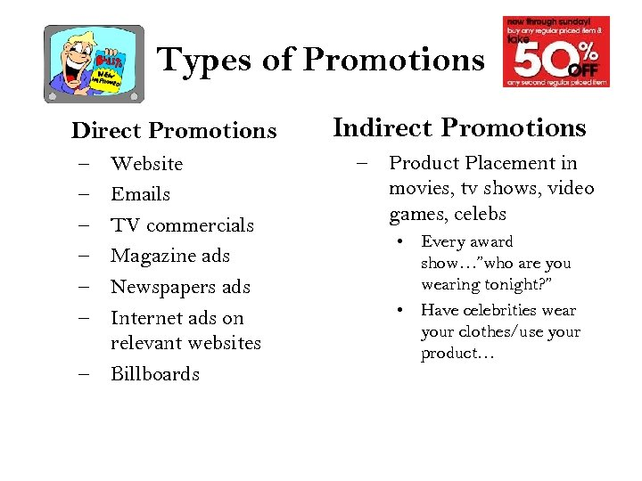 Types of Promotions Direct Promotions – – – Website Emails TV commercials Magazine ads