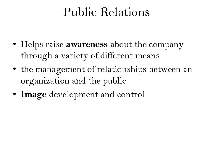 Public Relations • Helps raise awareness about the company through a variety of different