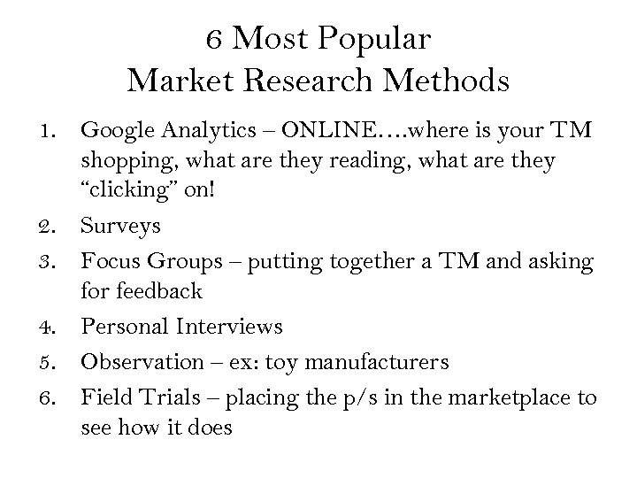 6 Most Popular Market Research Methods 1. Google Analytics – ONLINE…. where is your