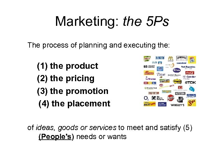 Marketing: the 5 Ps The process of planning and executing the: (1) the product