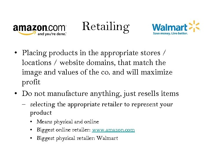 Retailing • Placing products in the appropriate stores / locations / website domains, that