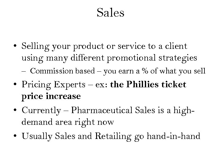 Sales • Selling your product or service to a client using many different promotional