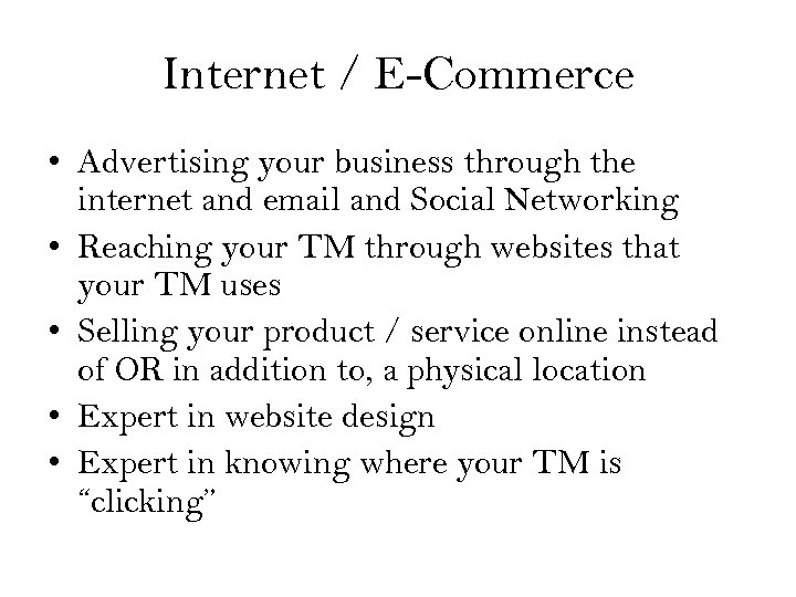 Internet / E-Commerce • Advertising your business through the internet and email and Social