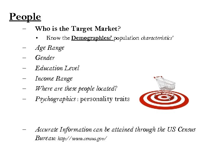 People – Who is the Target Market? • Know the Demographics: ' population characteristics'