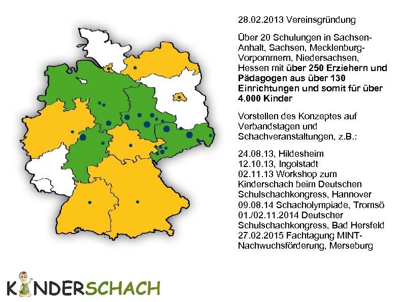 28. 02. 2013 Vereinsgründung Über 20 Schulungen in Sachsen. Anhalt, Sachsen, Mecklenburg. Vorpommern,