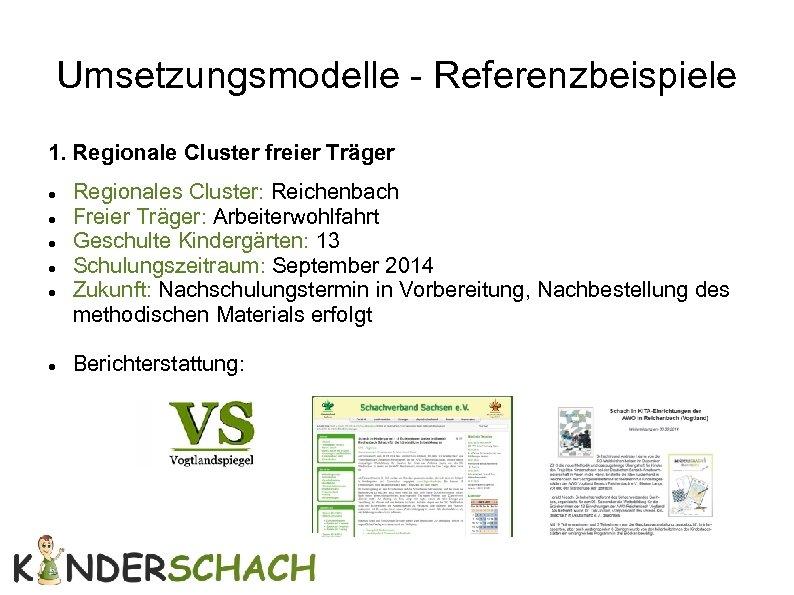 Umsetzungsmodelle - Referenzbeispiele 1. Regionale Cluster freier Träger Regionales Cluster: Reichenbach Freier Träger: Arbeiterwohlfahrt