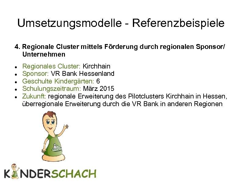 Umsetzungsmodelle - Referenzbeispiele 4. Regionale Cluster mittels Förderung durch regionalen Sponsor/ Unternehmen Regionales Cluster: