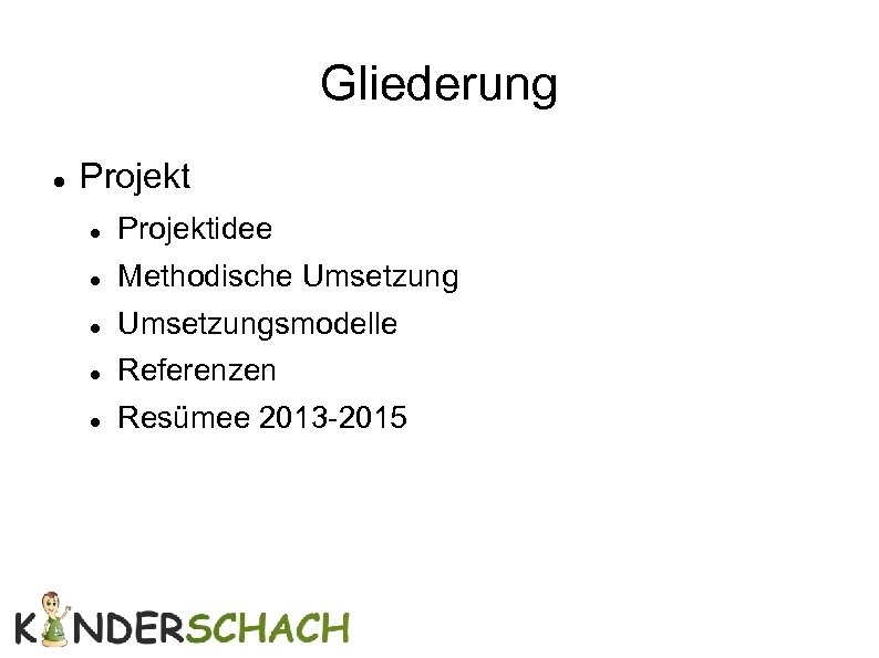 Gliederung Projektidee Methodische Umsetzungsmodelle Referenzen Resümee 2013 -2015