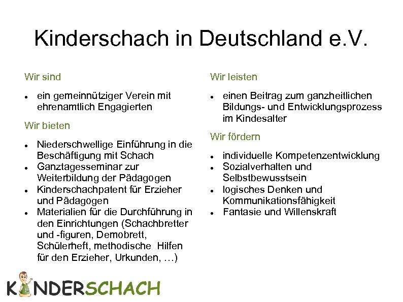 Kinderschach in Deutschland e. V. Wir sind ein gemeinnütziger Verein mit ehrenamtlich Engagierten Wir