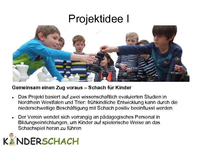Projektidee I Gemeinsam einen Zug voraus – Schach für Kinder Das Projekt basiert auf