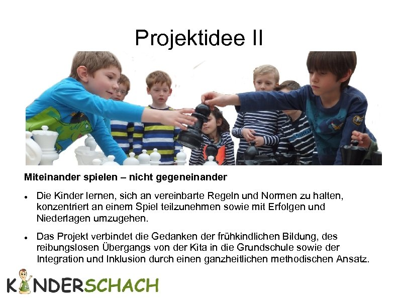 Projektidee II Miteinander spielen – nicht gegeneinander Die Kinder lernen, sich an vereinbarte Regeln