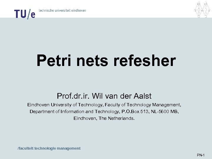 Petri nets refesher Prof. dr. ir. Wil van der Aalst Eindhoven University of Technology,