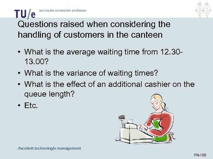 Questions raised when considering the handling of customers in the canteen • What is