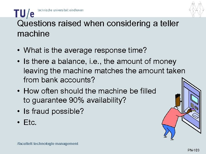 Questions raised when considering a teller machine • What is the average response time?