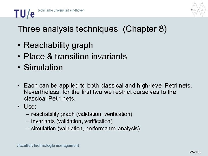 Three analysis techniques (Chapter 8) • Reachability graph • Place & transition invariants •