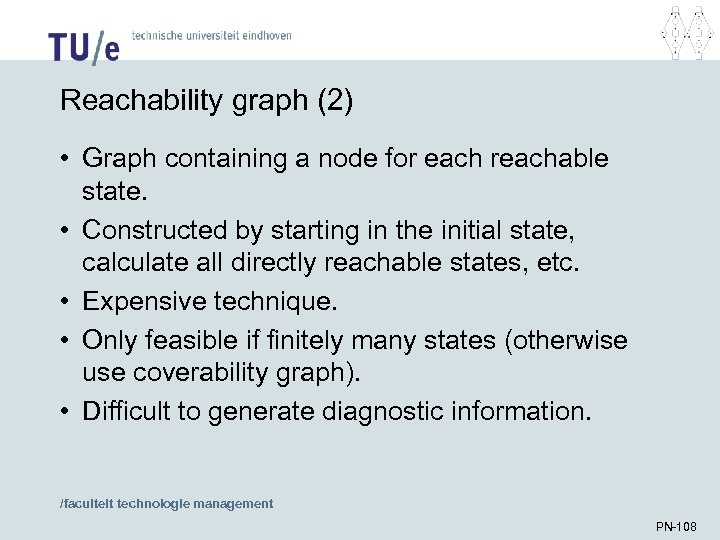 Reachability graph (2) • Graph containing a node for each reachable state. • Constructed