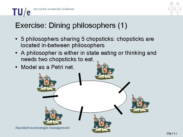 Exercise: Dining philosophers (1) • 5 philosophers sharing 5 chopsticks: chopsticks are located in-between