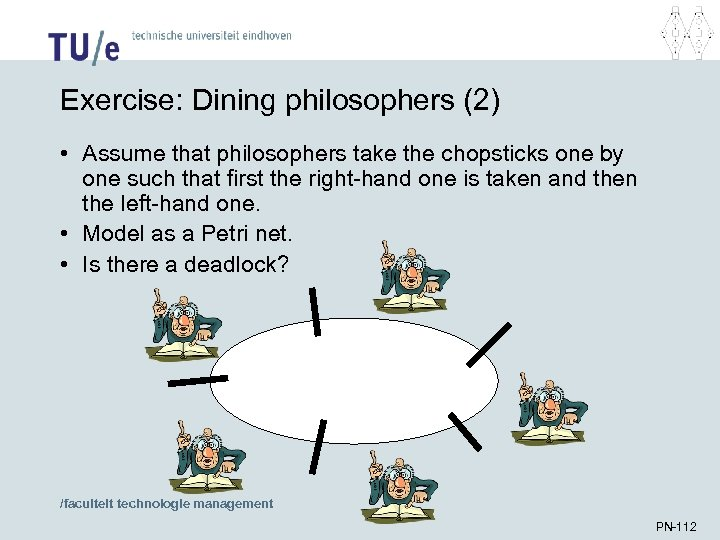 Exercise: Dining philosophers (2) • Assume that philosophers take the chopsticks one by one