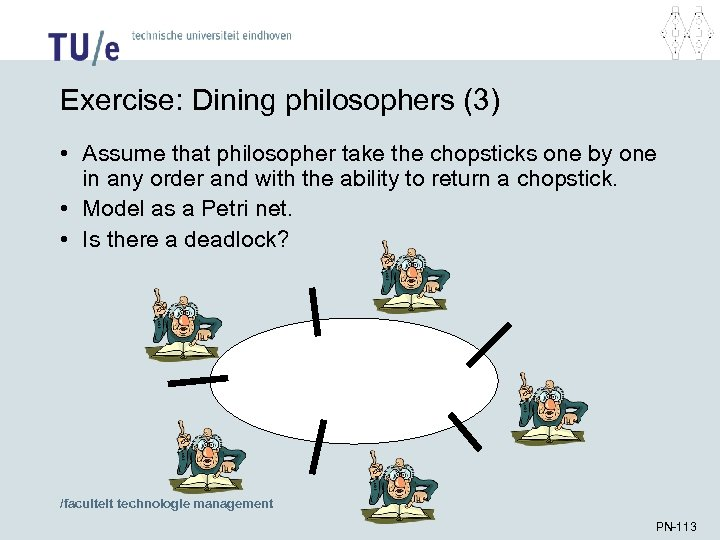 Exercise: Dining philosophers (3) • Assume that philosopher take the chopsticks one by one